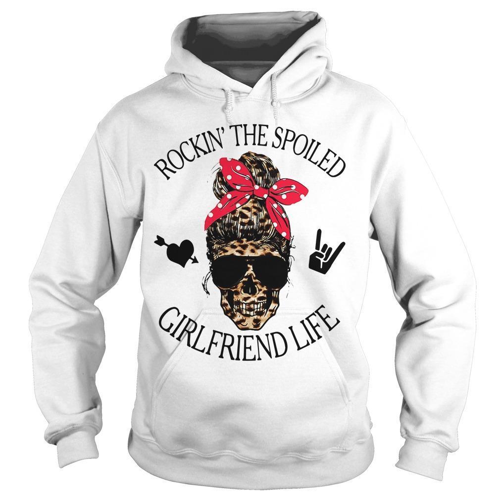Rockin' The Spoiled Girlfriend Life Hoodie