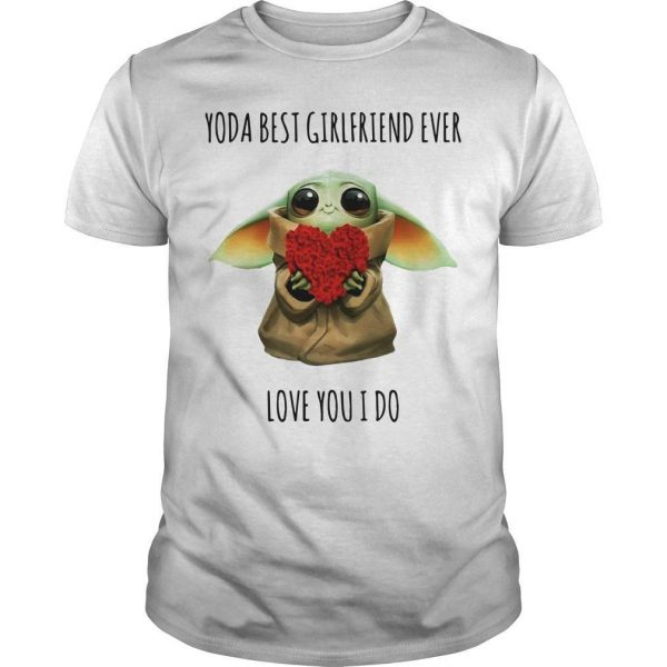 Rose Yoda Best Girlfriend Ever Love You I Do Shirt