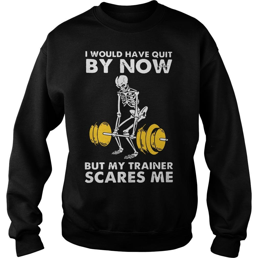 Skeleton I Would Have Quit By Now But My Trainer Scares Me Sweater