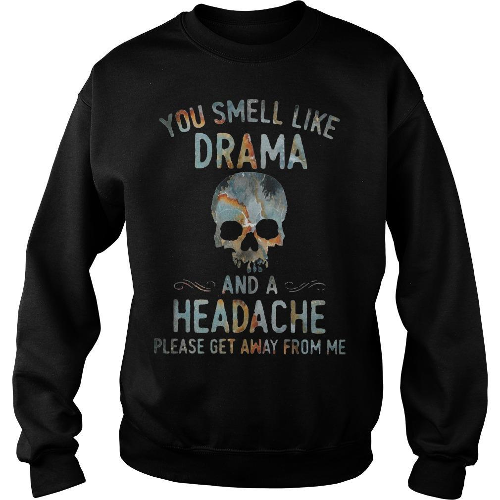 Skull You Smell Like Drama And A Headache Please Get Away From Me Sweater