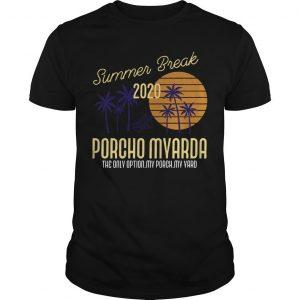 Summer Break 2020 Porcho Myarda The Only Option My Porch My Yard Shirt