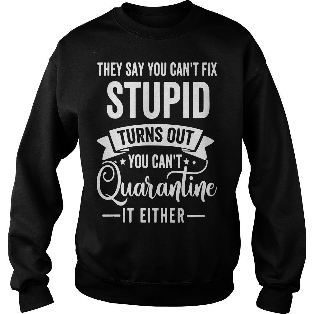 They Say You Can't Fix Stupid Turns Out You Can't Quarantine It Either Sweater