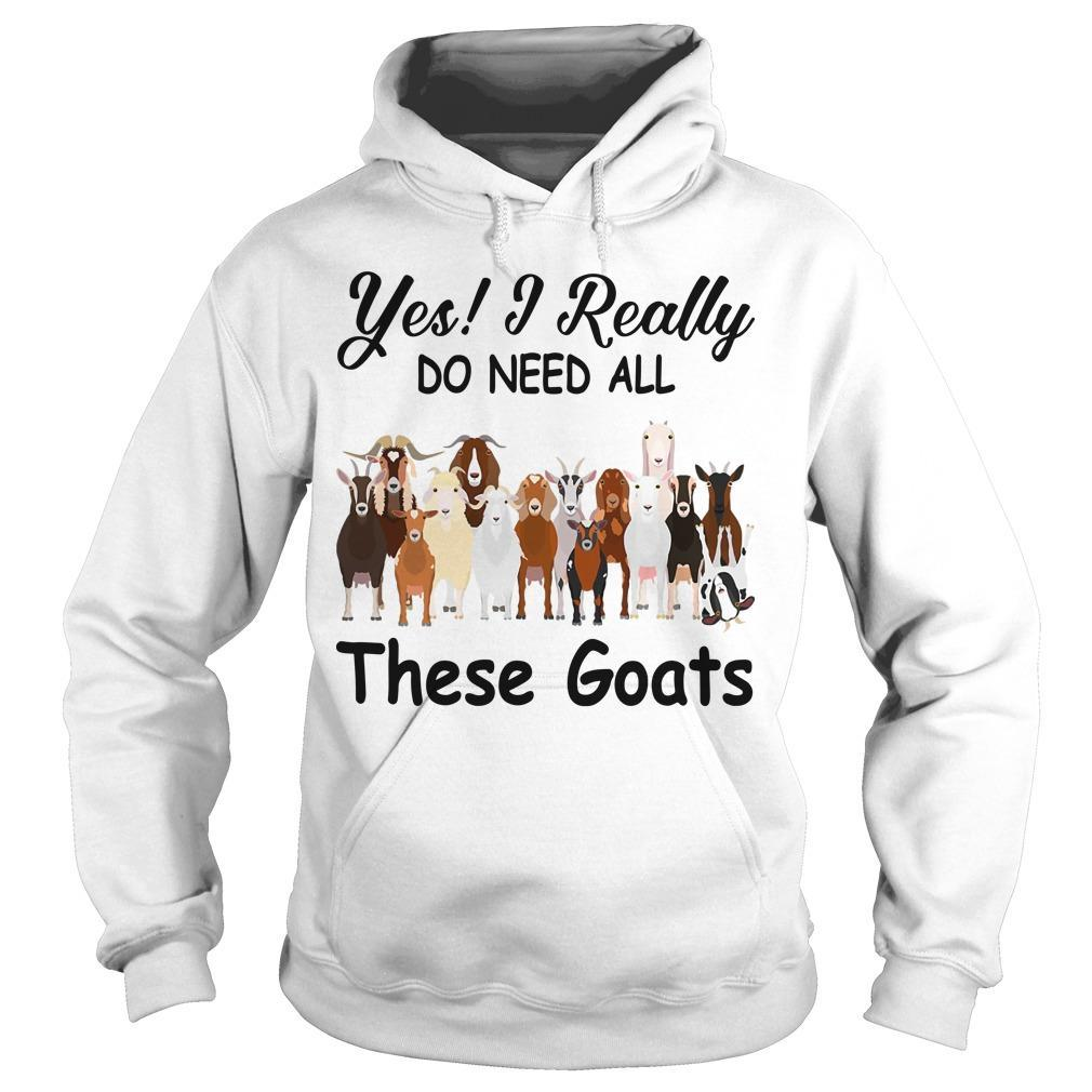 Yes I Really Do Need All These Goats Hoodie