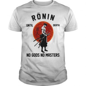 Zoro Ronin Until Death No Gods No Masters Shirt