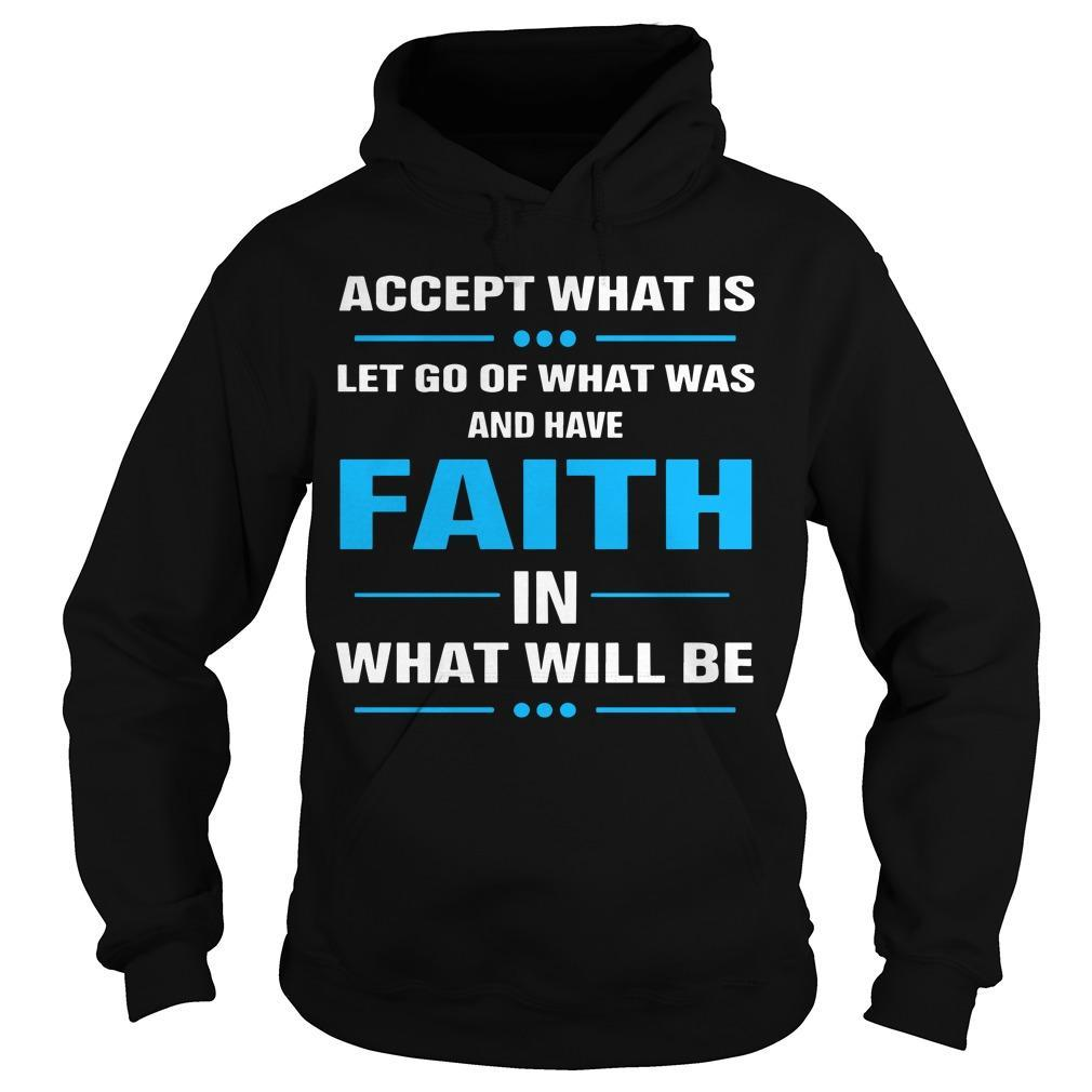 Accept What Is Let Go Of What Was And Have Faith In What Will Be Hoodie