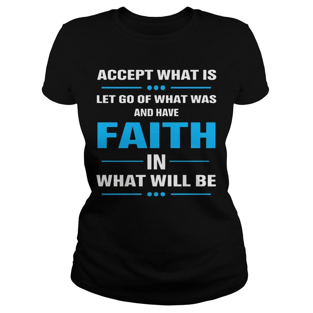 Accept What Is Let Go Of What Was And Have Faith In What Will Be Longsleeve