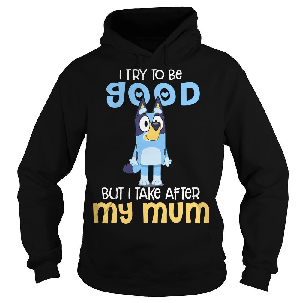 Bluey I Try To Be Good But I Take After My Mum Hoodie