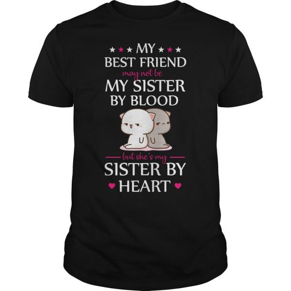 Cat My Best Friend May Not Be My Sister By Blood But She's My Sister By Heart Shirt