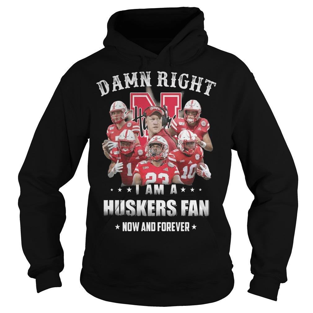 Damn Right I Am A Huskers Fan Now And Forever Hoodie