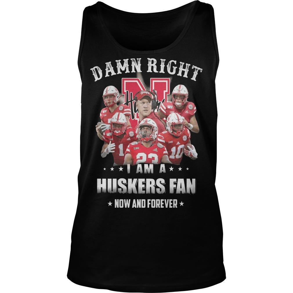 Damn Right I Am A Huskers Fan Now And Forever Tank Top
