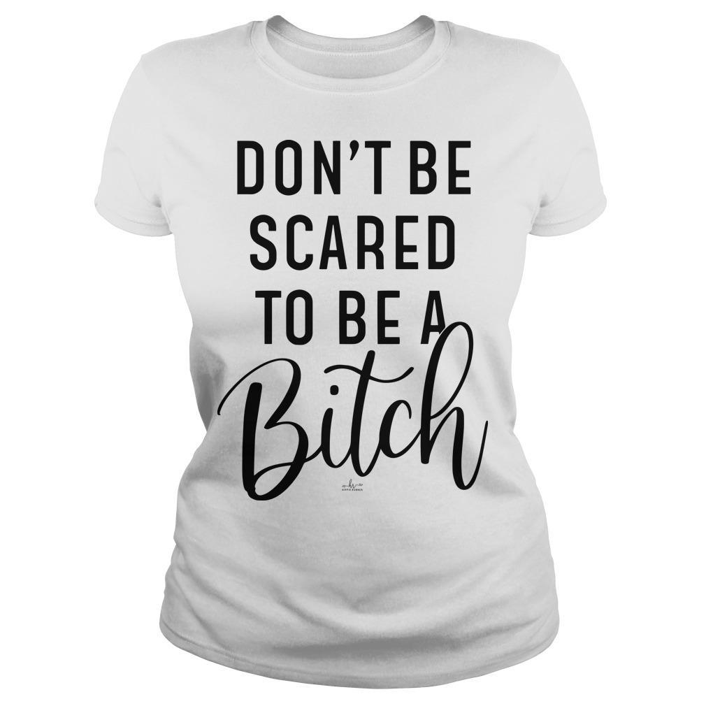 Don't Be Scared To Be A Bitch Longsleeve