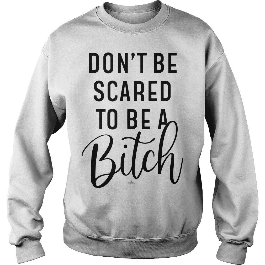 Don't Be Scared To Be A Bitch Sweater