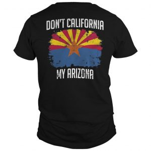 Don't California My Arizona Shirt