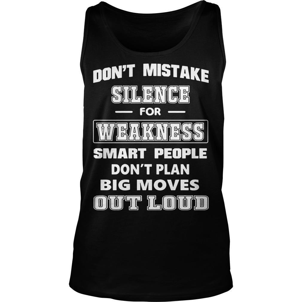 Don't Mistake Silence For Weakness Smart People Don't Plan Big Moves Tank Top