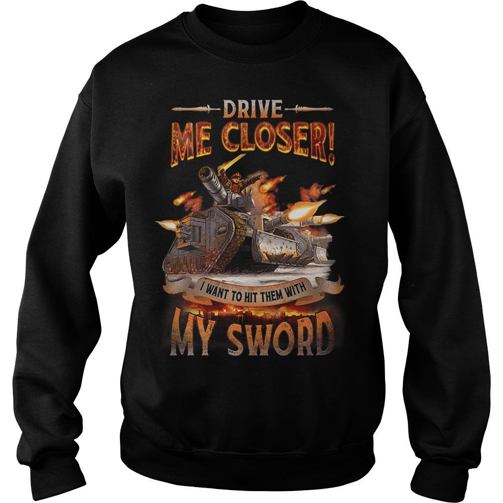 Drive Me Closer I Want To Hit Them With My Sword Sweater