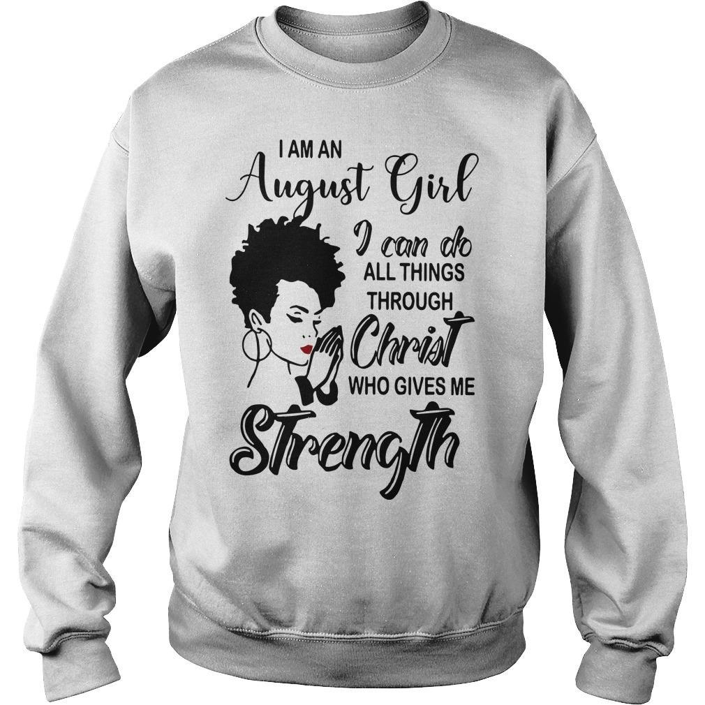 I Am An August Girl I Can Do All Things Through Christ Who Gives Me Strength Sweater