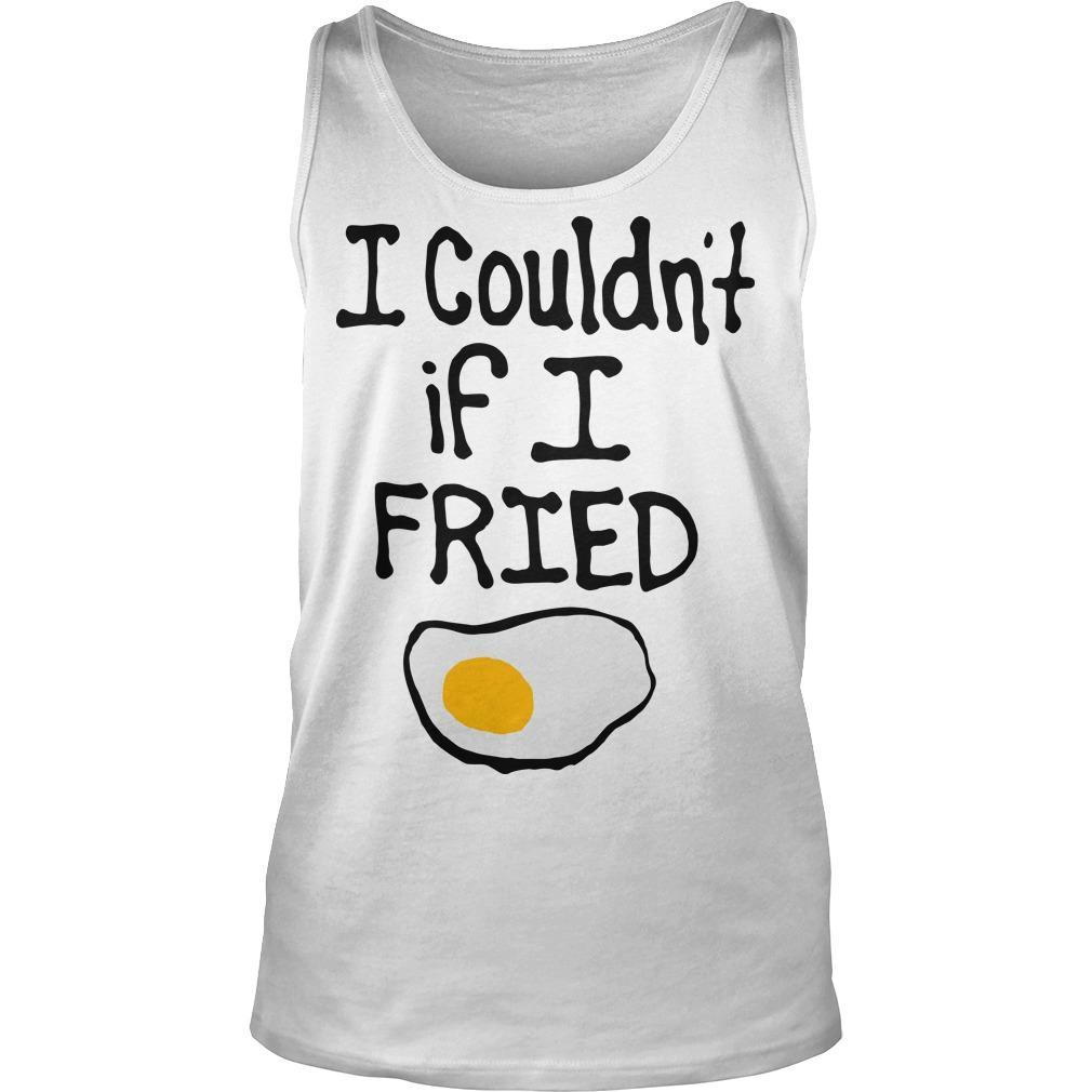 I Couldn't If I Fried Tank Top