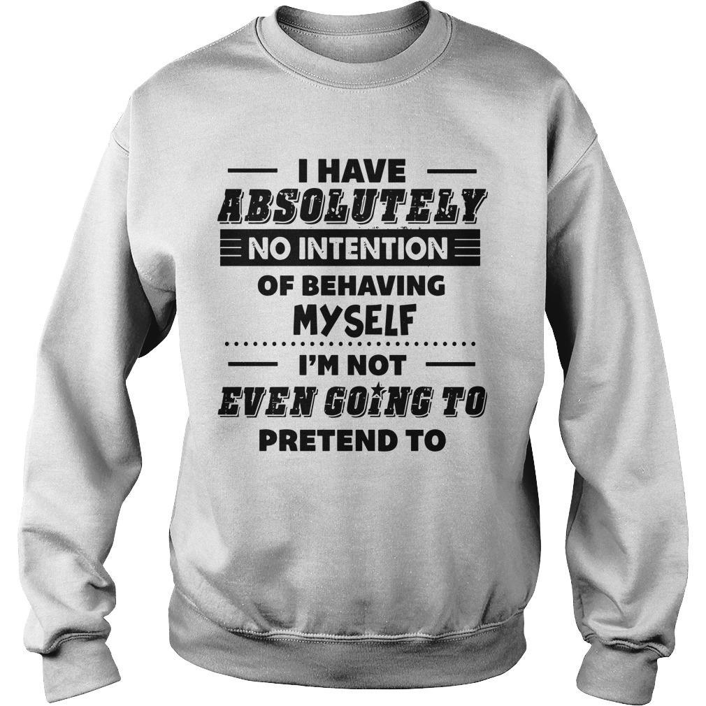 I Have Absolutely No Intention Of Behaving Myself Sweater