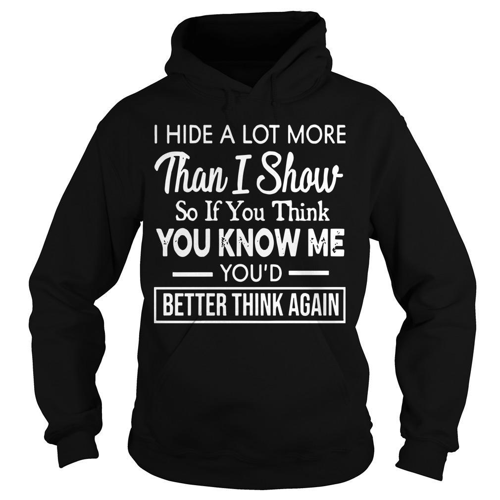 I Hide A Lot More Than I Show So If You Think You Know Me Hoodie