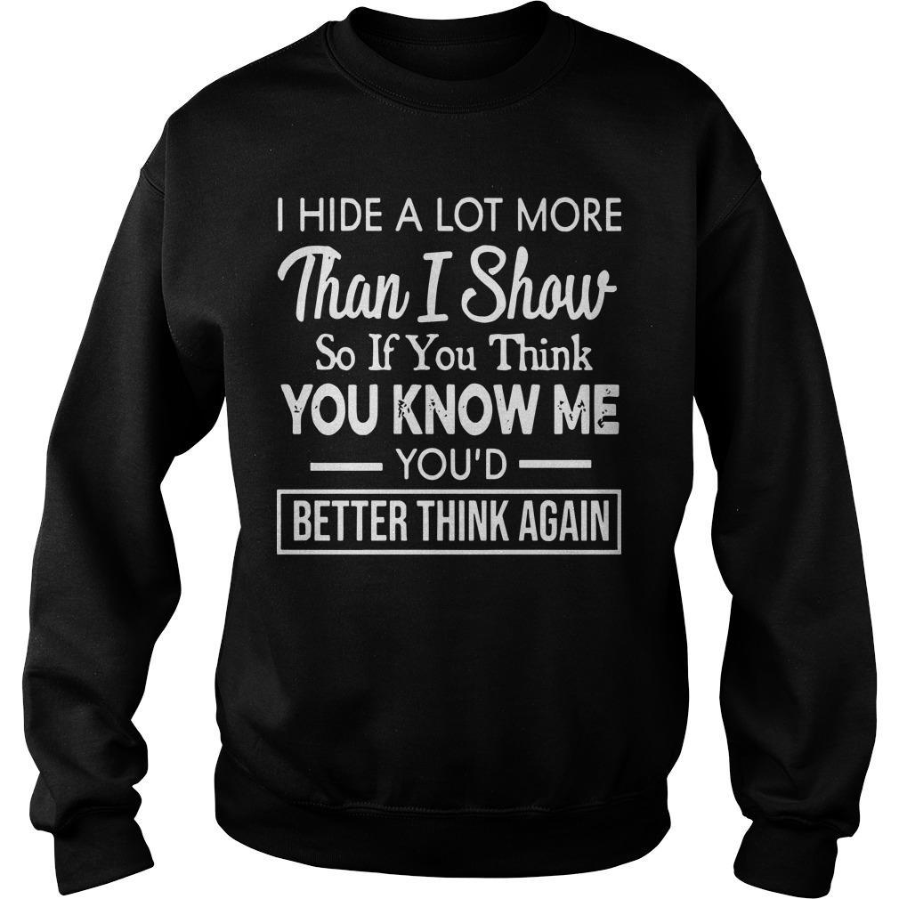 I Hide A Lot More Than I Show So If You Think You Know Me Sweater