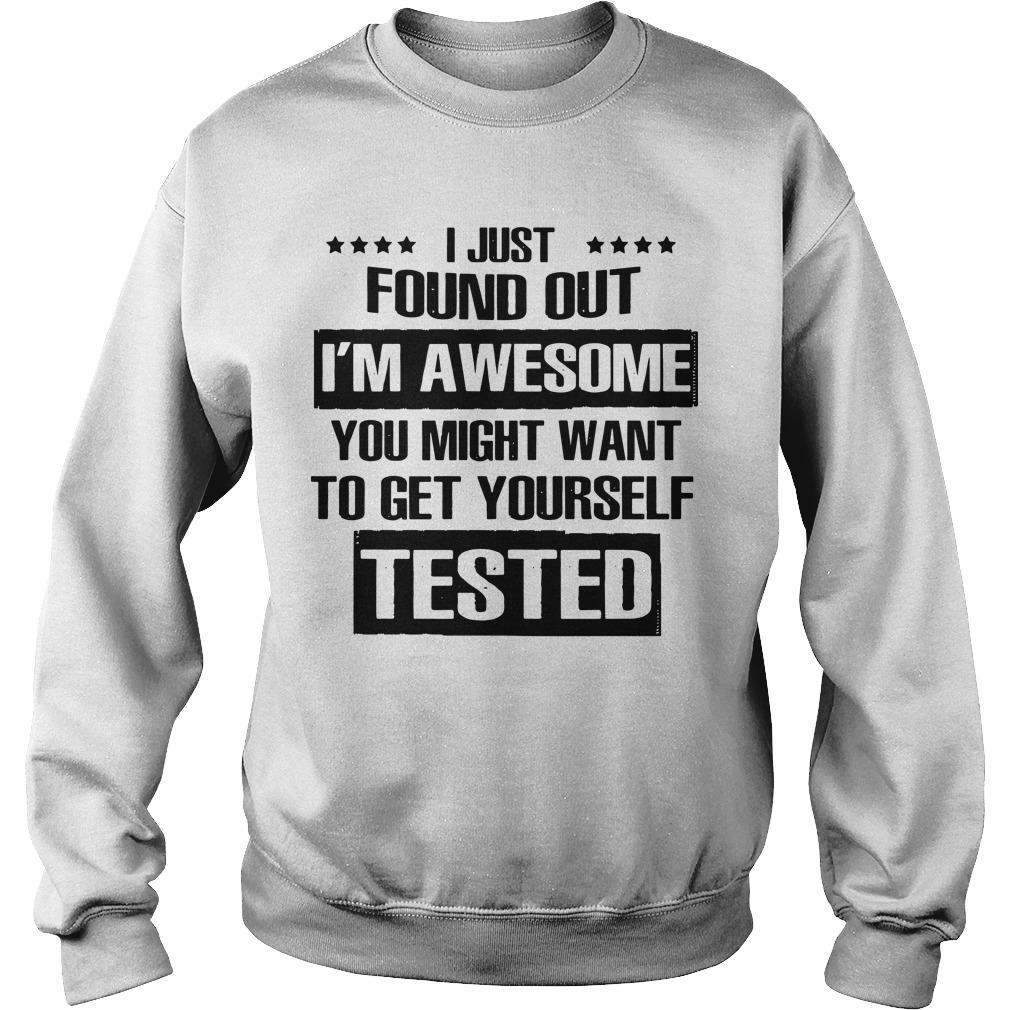 I Just Found Out I'm Awesome You Might Want To Get Yourself Tested Sweater