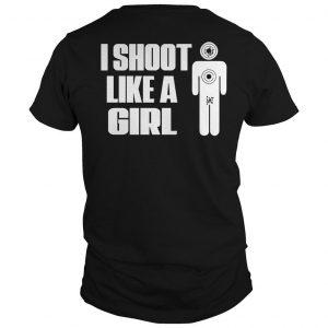 I Shoot Like A Girl Shirt