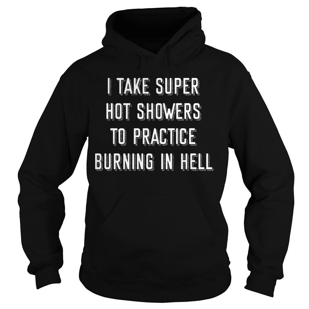 I Take Super Hot Showers To Practice Burning In Hell Hoodie