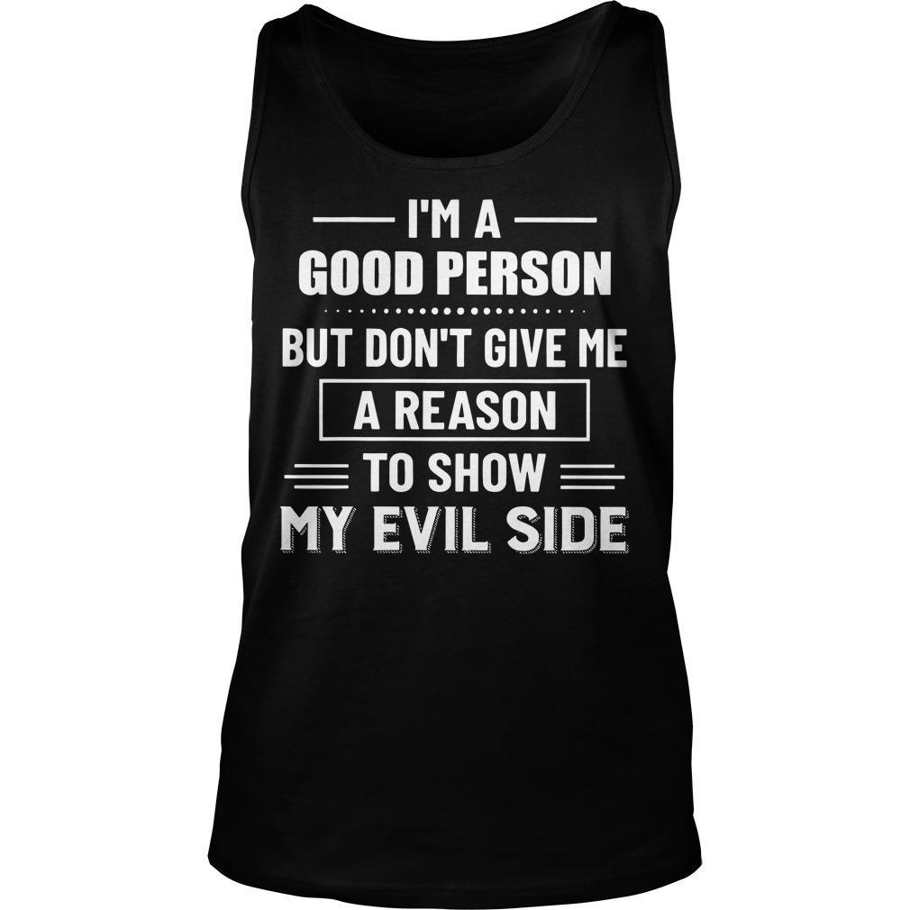I'm A Good Person But Don't Give Me A Reason To Show My Evil Side Tank Top
