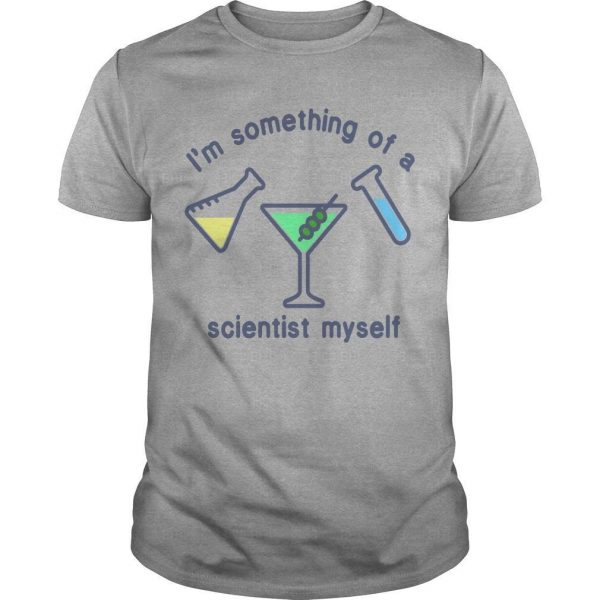 I'm Something Of A Scientist Myself Shirt