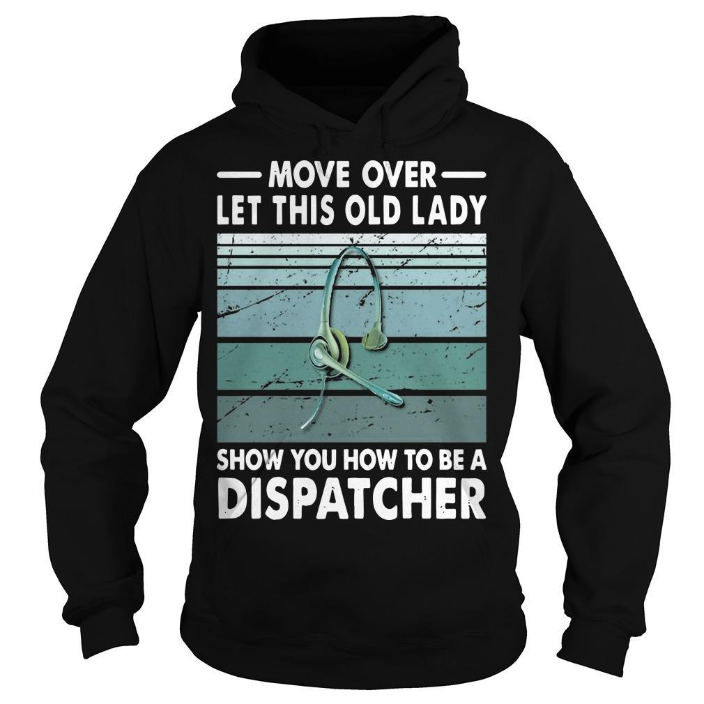 Move Over Let This Old Lady Show You How To Be A Dispatcher Hoodie