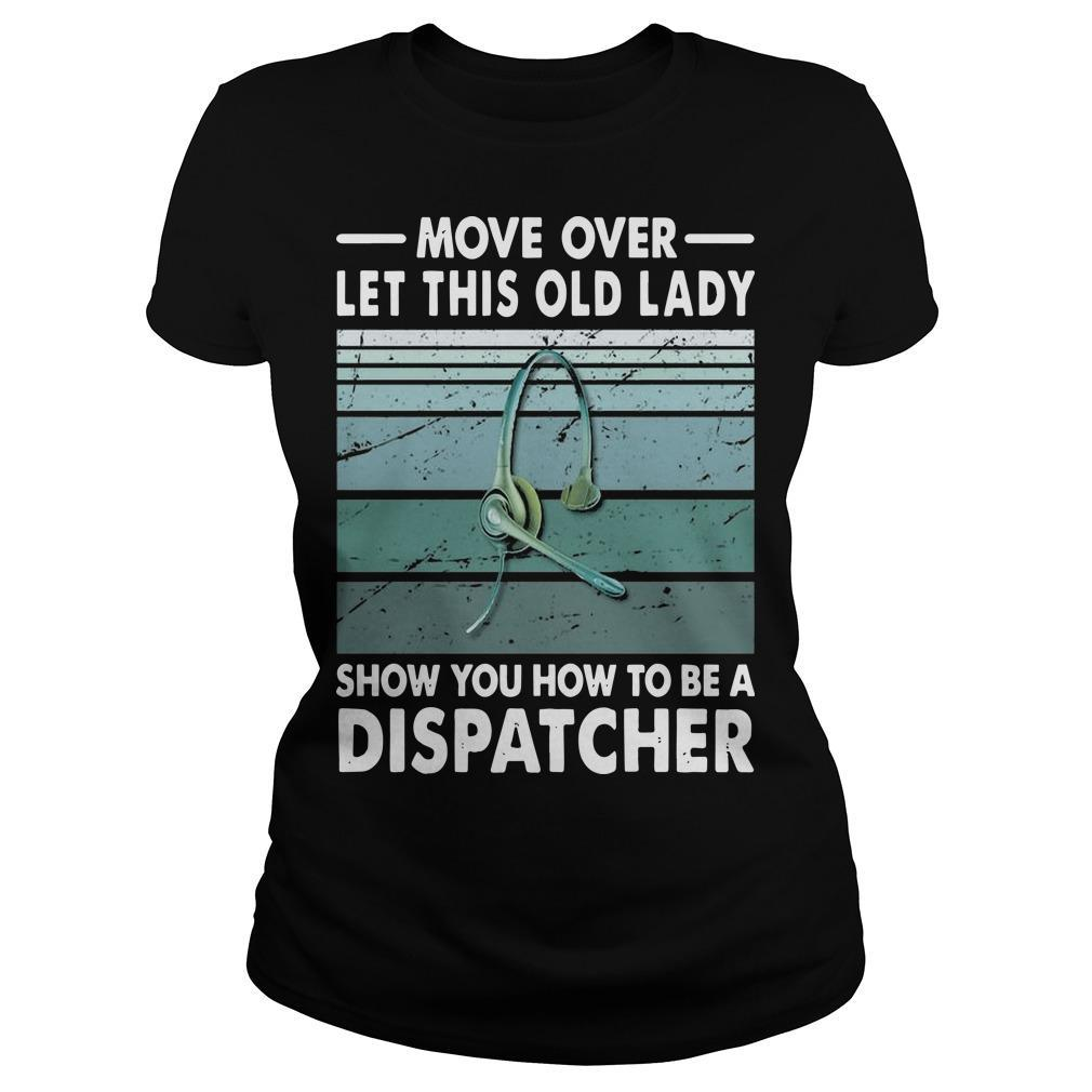 Move Over Let This Old Lady Show You How To Be A Dispatcher Longsleeve