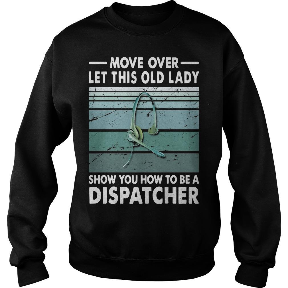 Move Over Let This Old Lady Show You How To Be A Dispatcher Sweater
