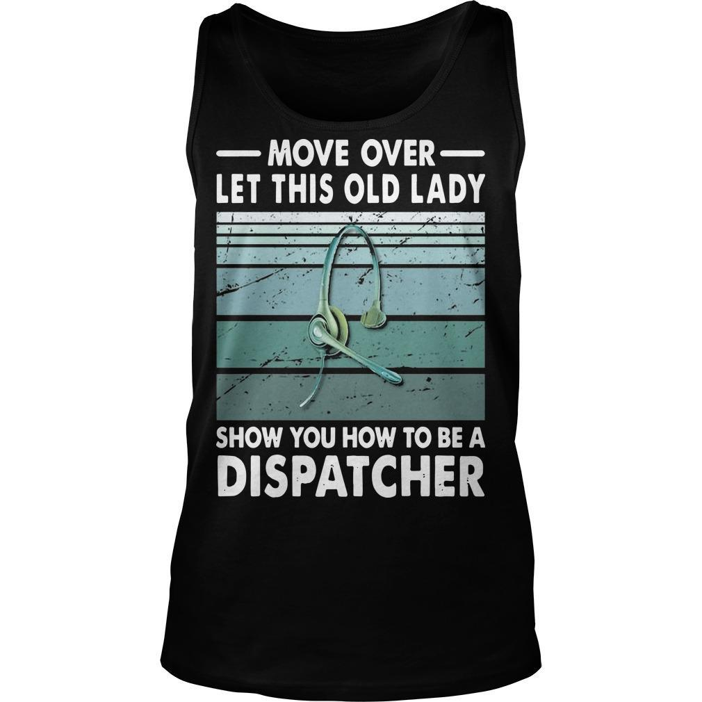 Move Over Let This Old Lady Show You How To Be A Dispatcher Tank Top