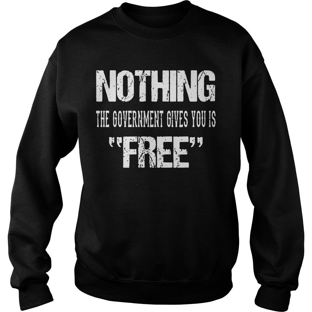 Nothing The Government Gives You Is Free Sweater