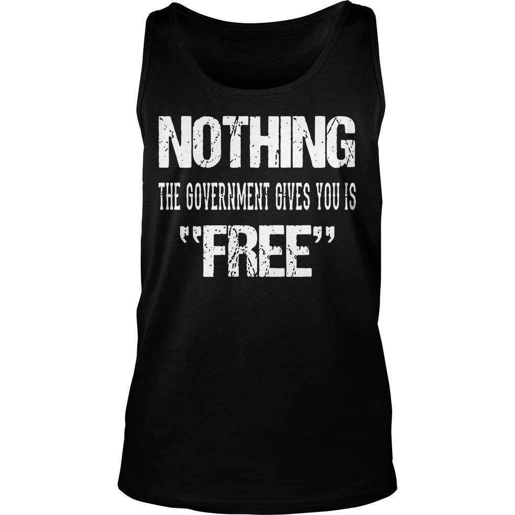 Nothing The Government Gives You Is Free Tank Top