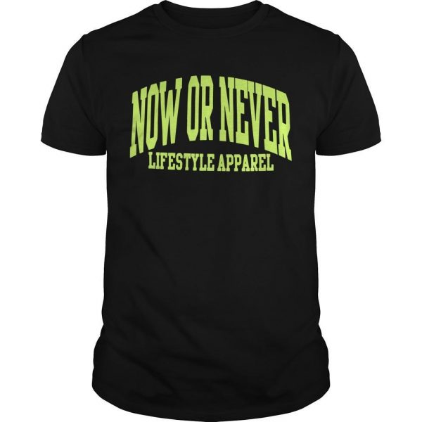 Now Or Never Lifestyles Apparel Shirt