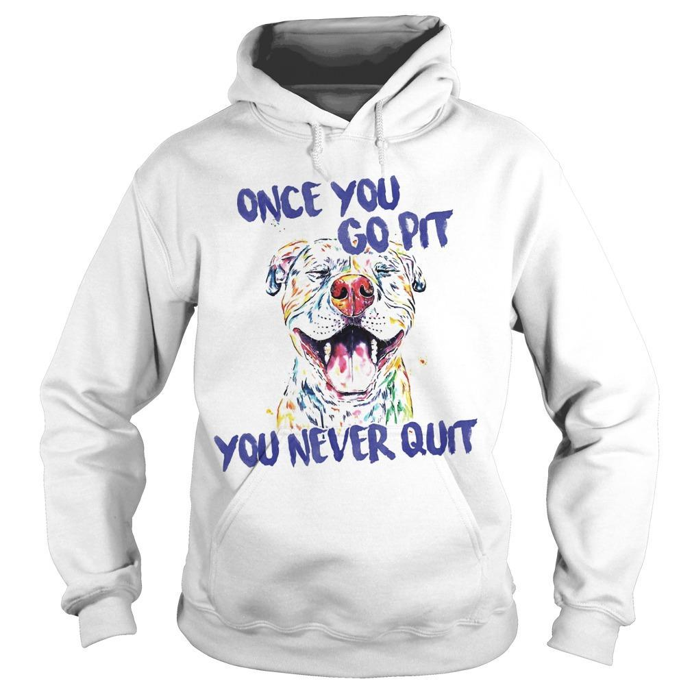 Once You Go Pit You Never Quit Hoodie