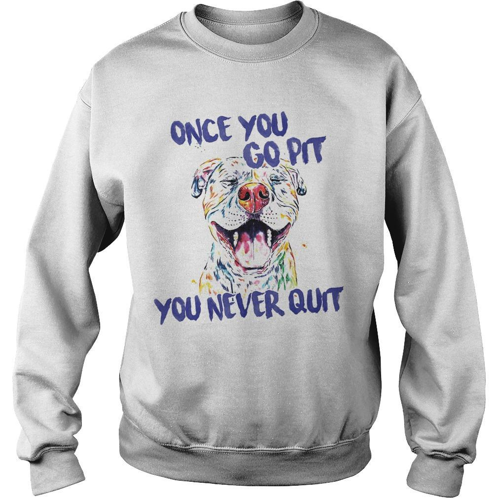 Once You Go Pit You Never Quit Sweater