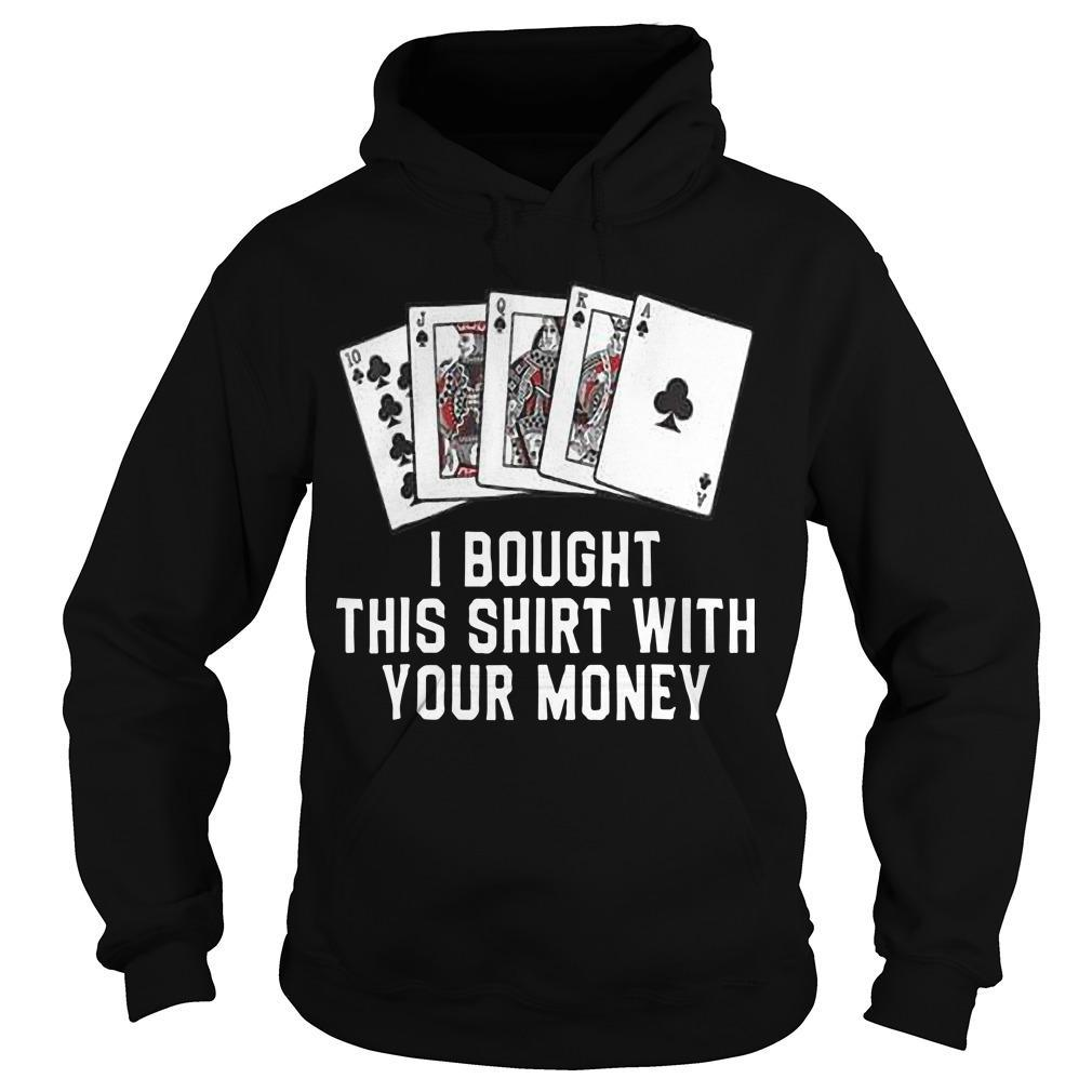 Poker I Bought This With Your Money Hoodie