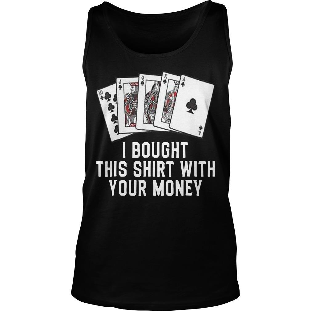 Poker I Bought This With Your Money Tank Top