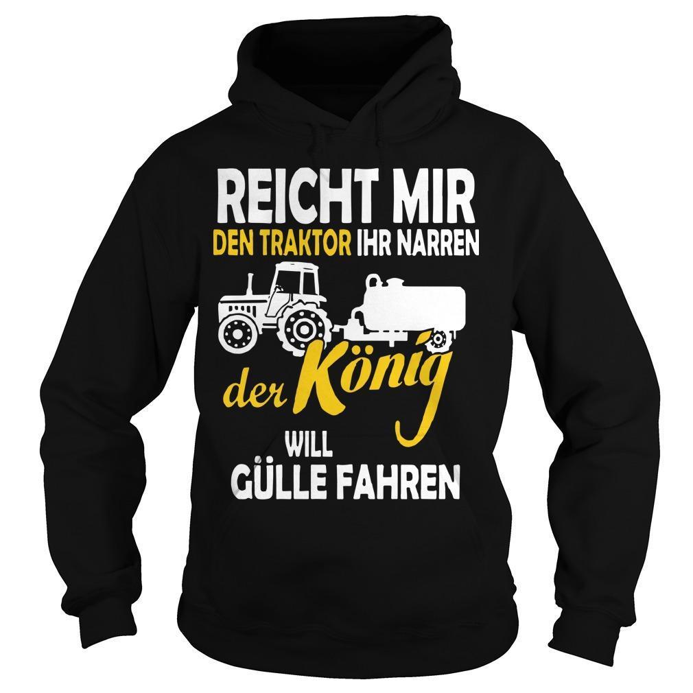 Reicht Mir Den Traktor Ihr Narren Der König Will Gülle Fahren Hoodie