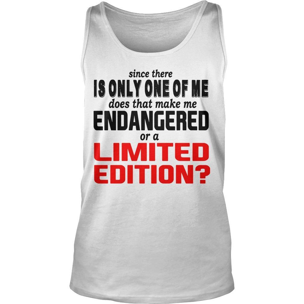 Since There Is Only One Of Me Does That Make Me Endangered Tank Top