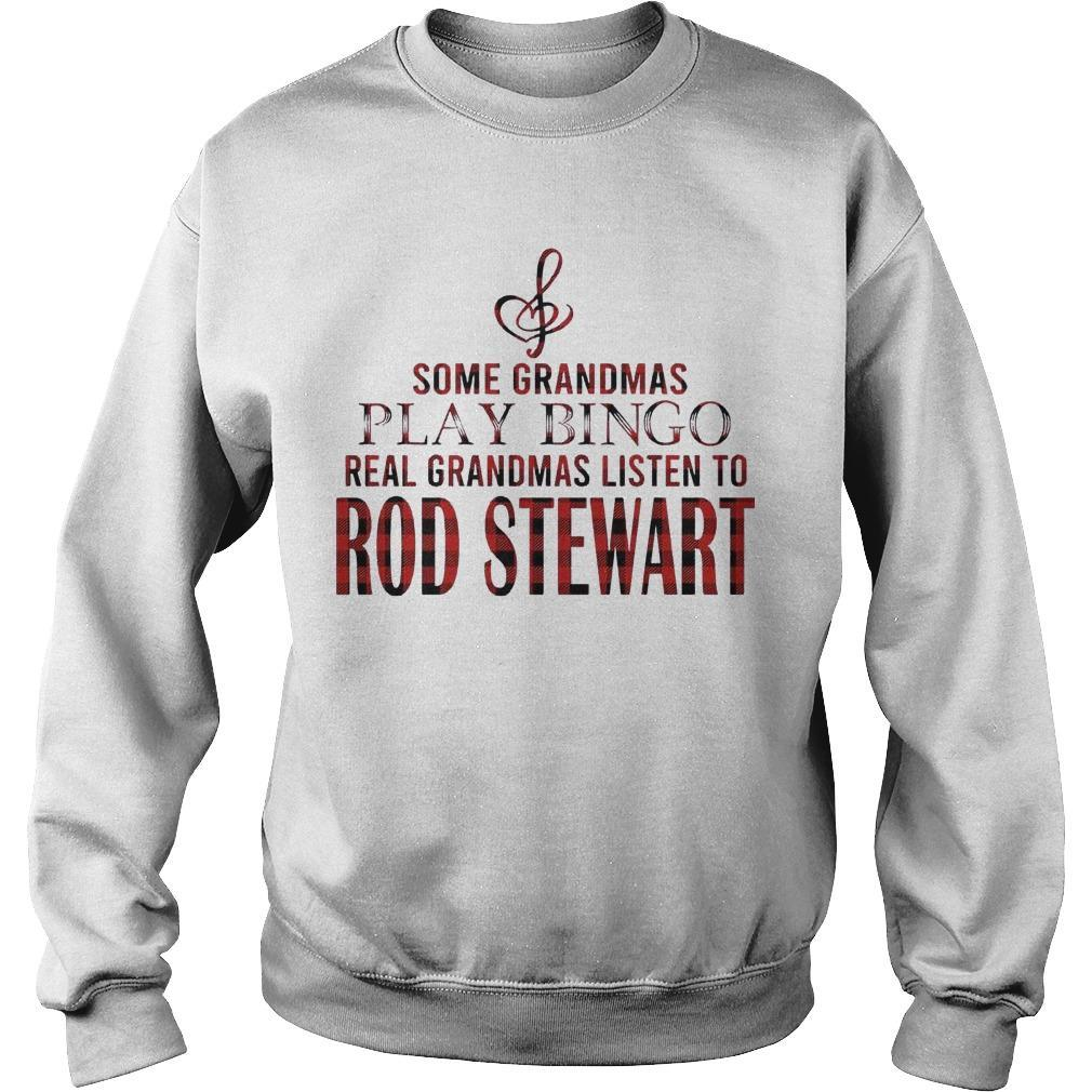 Some Grandmas Play Bingo Real Grandmas Listen To Rod Stewart Sweater