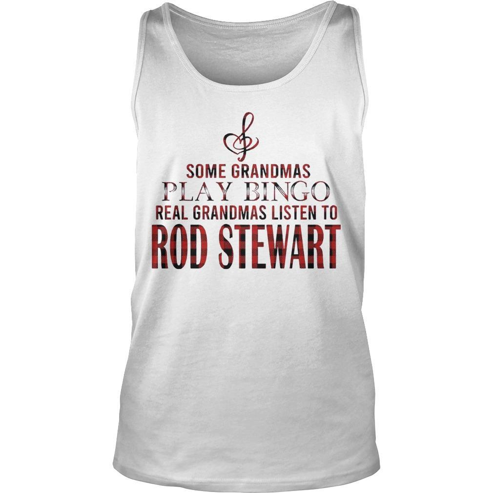 Some Grandmas Play Bingo Real Grandmas Listen To Rod Stewart Tank Top