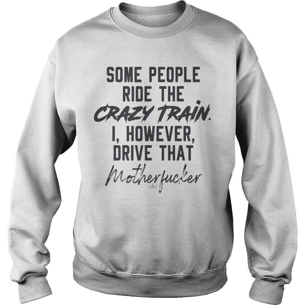 Some People Ride The Crazy Train I However Drive That Motherfucker Sweater