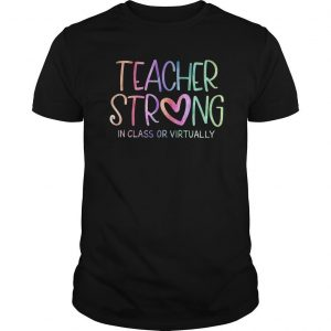 Teacher Strong In Class Or Virtually Shirt
