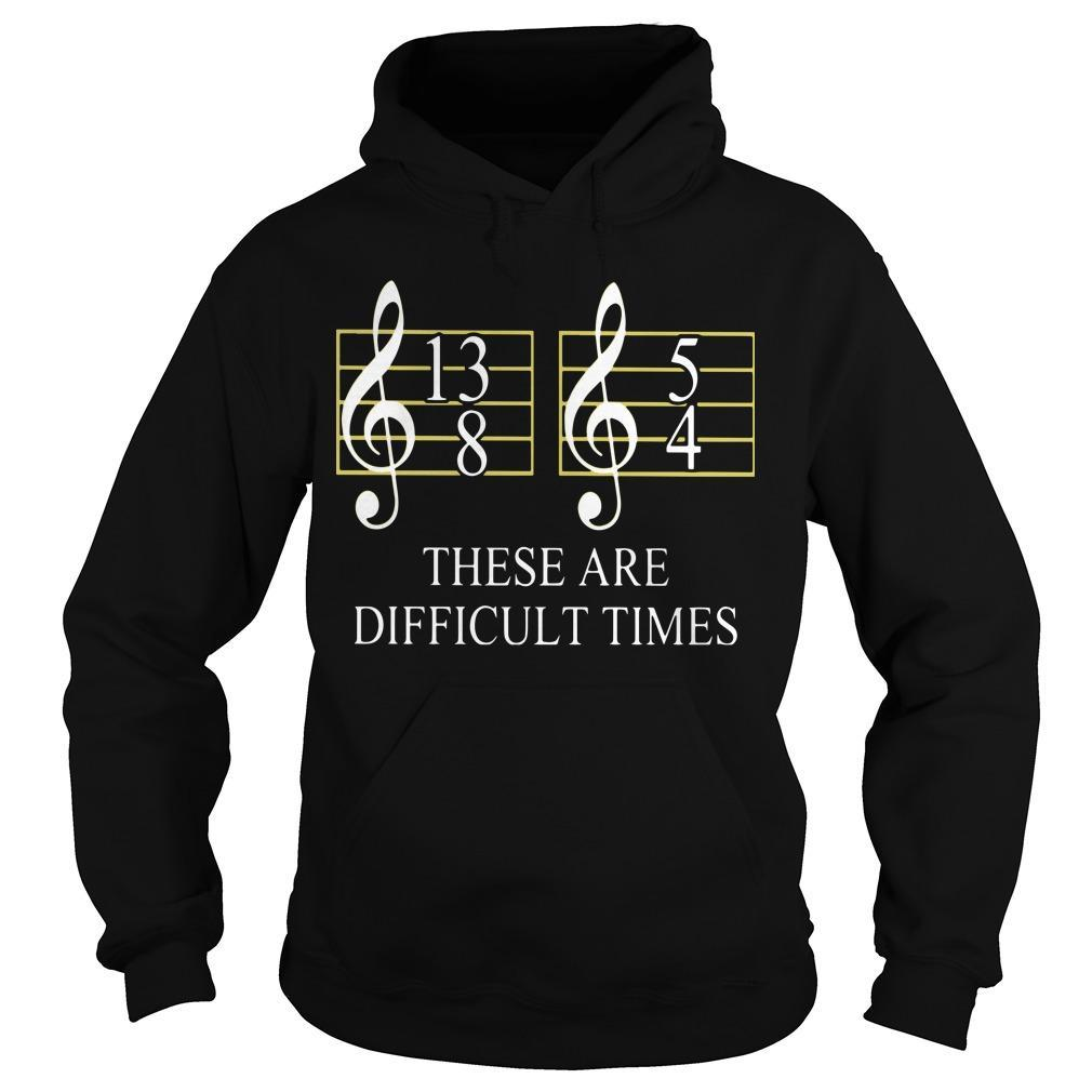 These Are Difficult Times Hoodie