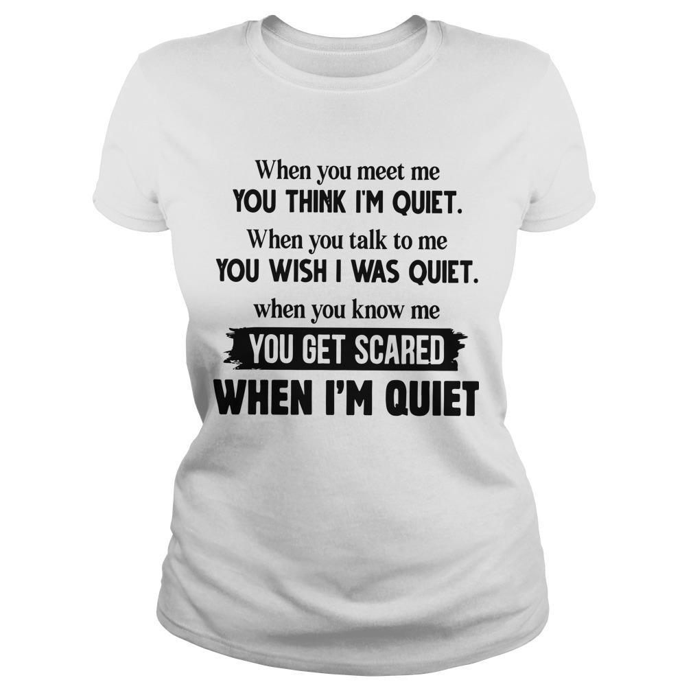 When You Meet Me You Think I'm Quiet When You Talk To Me You Wish I Was Quiet Longsleeve