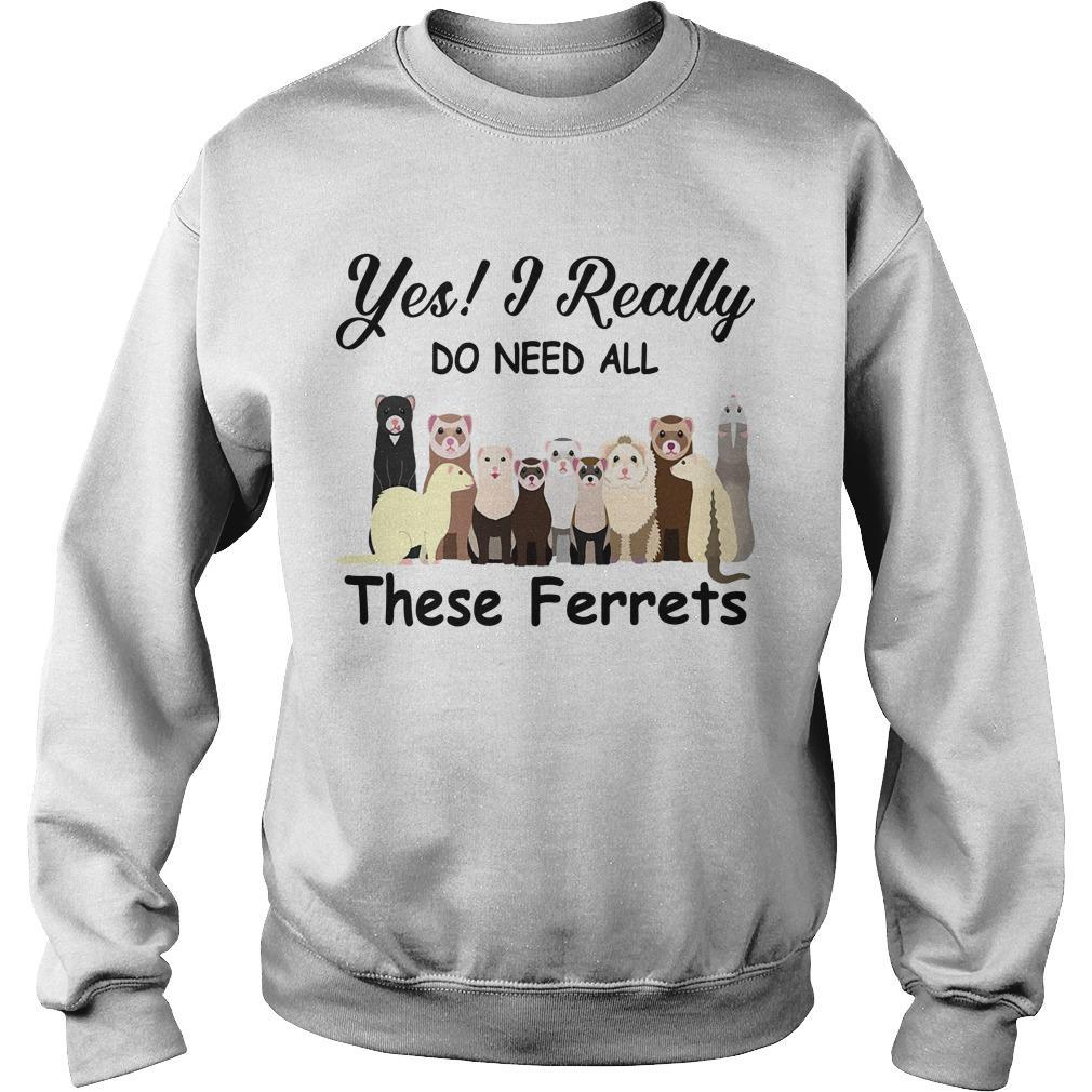 Yes I Really Do Need All These Ferrets Sweater