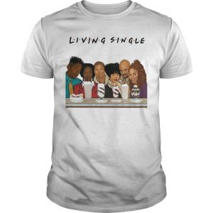 Friends Living Single Shirt